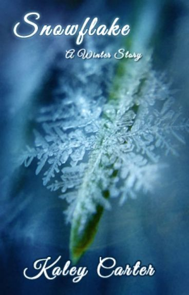 Snowflake- A Winter Story by TheKaleyCarter