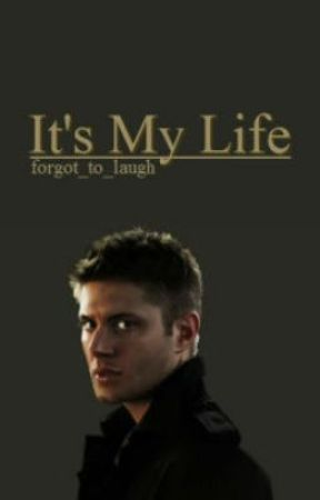It's My Life// Dean Winchester by nelipots