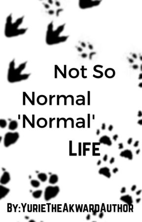 Not So Normal 'Normal' Life by YurieTheAkwardAuthor