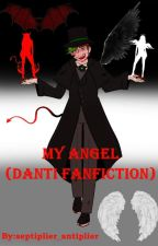 My angel (Danti FanFiction) by septiplier_antiplier