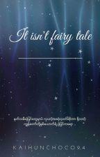 It Isn't Fairy Tale by chocomilk94