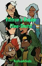 Voltron x Reader (One-Shots) by DaarkSoulls
