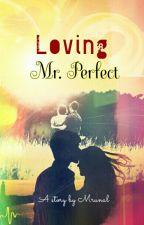 Loving Mr. Perfect by Mrunals01