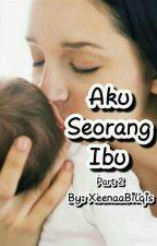 Aku Seorang Ibu #2 by XeenaaBilqis