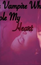 The Vampire Who Stole My Heart by Mj_Baby02