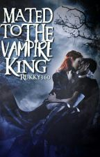 Mated To The Vampire King(Rewritten) by Rukky360