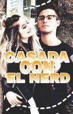 [Editando] CASADA CON EL NERD [Ruggarol]  by xXMaryOnSmokeXx