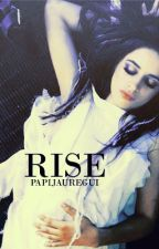 Rise- Camila/You by PapiJauregui