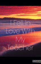 I Fell In Love With My Teacher by all_this_bad_blood