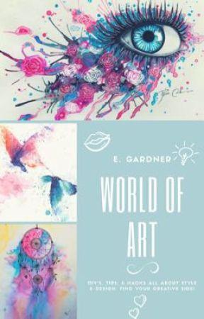 World of Art: DIY's & Hacks by Songbird120