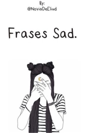 Frases Sad. by NoviaDeEliud