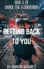 Getting Back To You (Book 2 of Under The Floorboards) by MadisonSchwartz