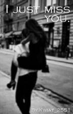 I just miss you. // Ja po prostu tęsknię za tobą. ✔ by Kwiat_2551