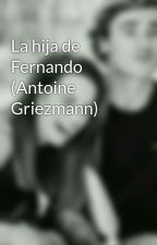 La hija de Fernando (Antoine Griezmann) by amilgriezmann22