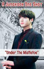 Under The Mistletoe (A Jungkook One Shot) by ILoveParkJimin1013