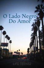 O Lado Negro Do Amor by LIFE-TEENS2