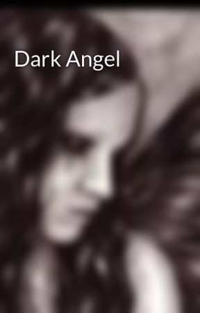 Dark Angel by xxvampiregirlxx