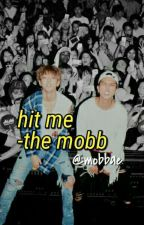 Hit Me; mobb by daongniel