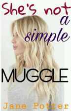 She's not a simple muggle by JaneSamanthaPotter