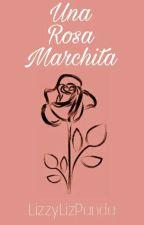 Una Rosa Marchita by LizzyLizPanda