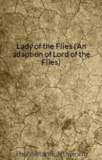 Lady of the Flies (An adaption of Lord of the Flies) by TheMilitantEarthworm