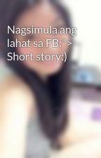 """Nagsimula ang lahat sa FB:""""> Short story:) by JynneReyes"""