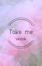 Take me. [ vkook ] by tae_mandarine