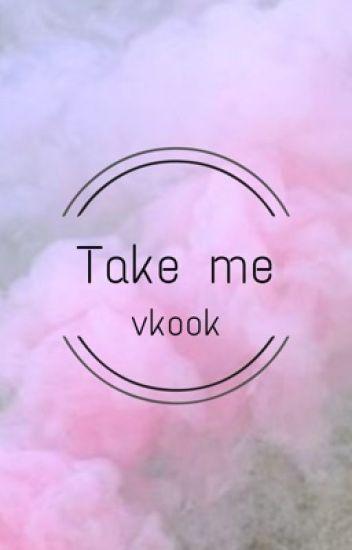 Take me. [ vkook ]