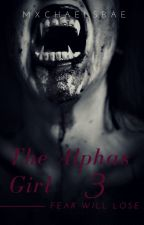 The Alpha's Girl 3 by mxchaelsbae