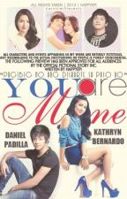 YOU ARE MINE (KathNiel Presents) by HappyEpi