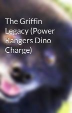 The Griffin Legacy (Power Rangers Dino Charge) by Grier_Girl1107