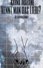 Karma Akabane//Nennt man das Liebe?{German} by LaughingSummer