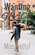 Wanting Grace by Misspretty1