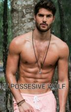 MY POSSESIVE WOLF. by FOREVER1713