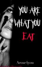 You Are What You Eat  by arose4you