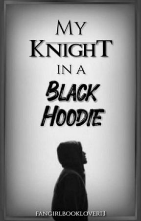 My Knight in a Black Hoodie by fangirlbooklover13