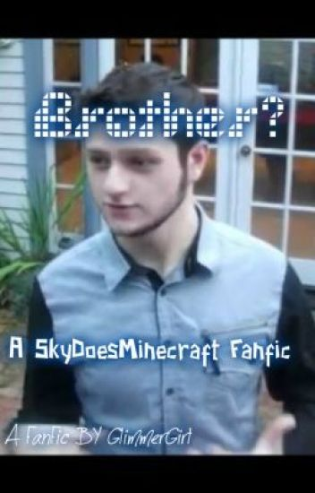 Brother? A SkyDoesMinecraft Fan Fic