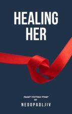 Healing Her [ COMPLETED ] #Wattys2017 by CallMeAteRhaine