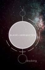 Blasé   솝 : Unrequited by obsobing