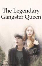 The Legendary Gangster Queen  by justZette