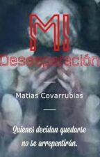 Mi desesperacion by MatiasCovarrubias