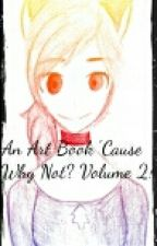 An Art Book 'Cause Why Not :P Volume 2! by BlueBxnder