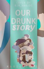 Our drunk story by MissChu20