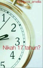 Nikah 17 tahun? ( Completed ) by Nezza_amellia