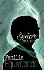 Señor Oscuro: Familia Equivocada by Ran-Slytherin