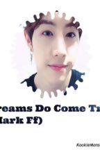 Dreams do come true (Mark Tuan Fanfic) by jungfuqq