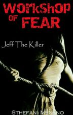 WORKSHOP OF FEAR (Jeff The Killer)  by quinzel_haha