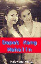 Dapat Kang Mahalin (Completed) by AngManunulatMissDee