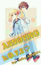 """""""The Annoying L.O.V.E"""" [ ON GOING ] by Baby_Zandie04"""