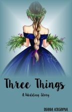 Three Things (A Wedding Story) ON HOLD by caksara